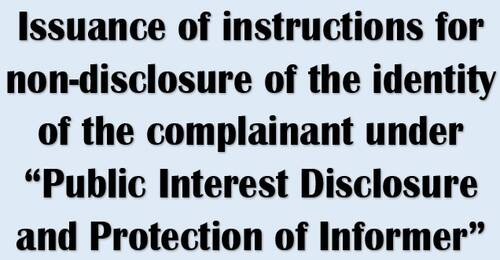 "Issuance of instructions for non-disclosure of the identity of the complainant under ""Public Interest Disclosure and Protection of Informer"""