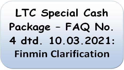 LTC Special Cash Package – FAQ No. 4 dtd. 10.03.2021: Finmin Clarification