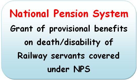 National Pension System: Grant of provisional benefits on death/disability of Railway servants covered under NPS
