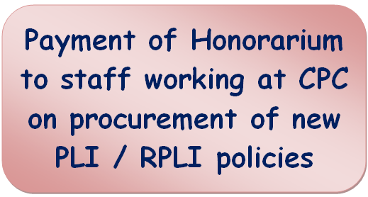 Payment of Honorarium to staff working at CPC on procurement of new PLI / RPLI policies.