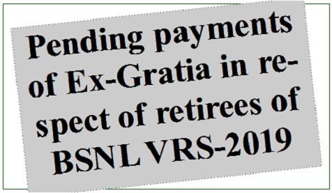 Pending payments of Ex-Gratia in respect of retirees of BSNL VRS-2019