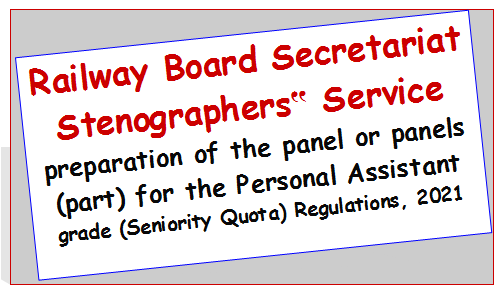 """Railway Board Secretariat Stenographers"""" Service preparation of the panel or panels (part) for the Personal Assistant grade (Seniority Quota) Regulations, 2021"""