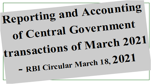 Reporting and Accounting of Central Government transactions of March 2021 – RBI Circular March 18, 2021