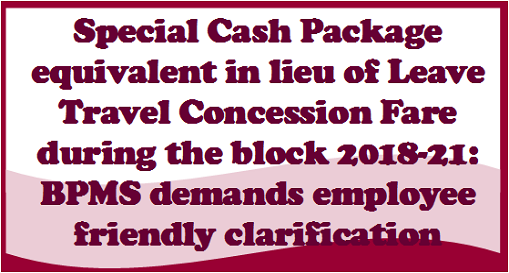 Special Cash Package equivalent in lieu of Leave Travel Concession Fare: BPMS demands employee friendly clarifications
