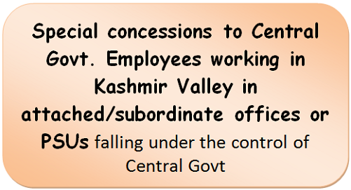 Special concessions to Central Govt. Employees working in Kashmir Valley