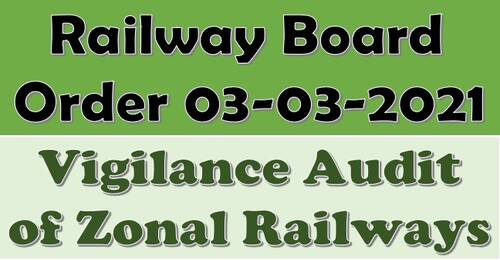 Vigilance Audit of Zonal Railways – Railway Board Order 03-03-2021 with the list of Auditee and Auditor Railway
