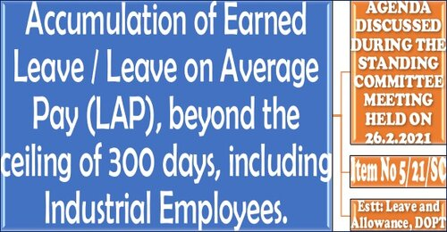 Accumulation of Earned Leave / Leave on Average Pay (LAP), beyond the ceiling of 300 days, including Industrial Employees.