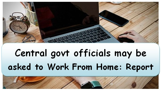 Central govt officials may be asked to Work From Home: Report