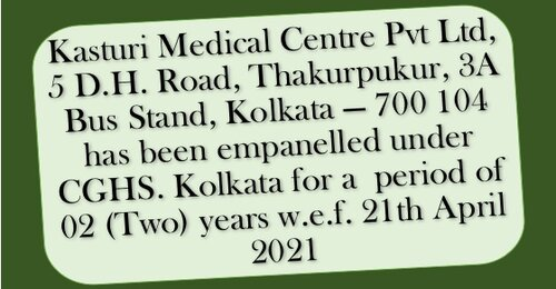 Empanelment of Kasturi Medical Centre Pvt Ltd under CGHS Kolkata for a period of 02 years w.e.f. 21st April 2021