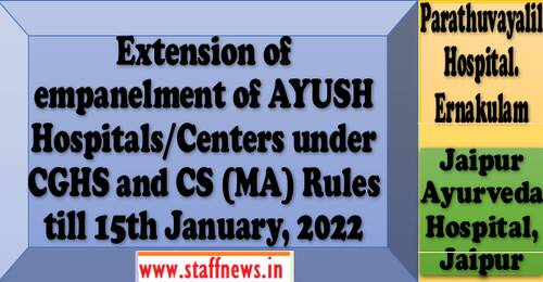 Extension of empanelment of under CGHS and CS (MA) Rules till 15th January, 2022 for Parathuvayalil Hospital, Ernakulam & Jaipur Ayurveda Hospital