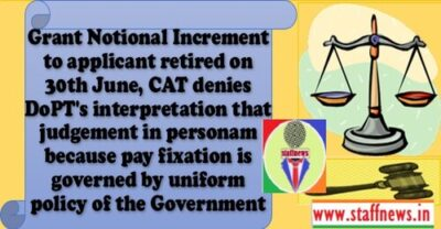 grant-notional-increment-to-applicant-retired-on-30th-june-cat-denies-dopts-interpretation