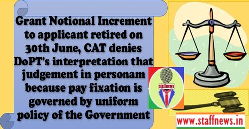 Grant Notional Increment to applicant retired on 30th June, CAT denies DoPT's interpretation that judgement in personam