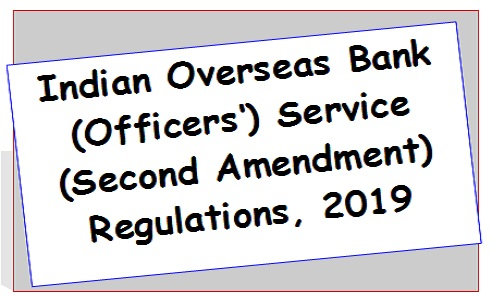 Indian Overseas Bank (Officers') Service (Second Amendment) Regulations, 2019