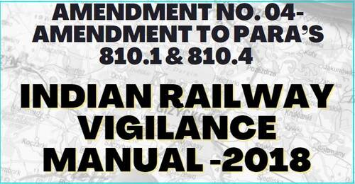 Indian Railway Vigilance Manual: Amendment No. 04- amendment to Para's 810.1 & 810.4 of IRVM-2018