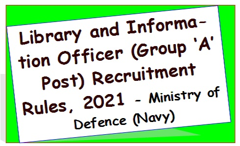 Library and Information Officer (Group 'A' Post) Recruitment Rules, 2021 – Ministry of Defence (Navy)