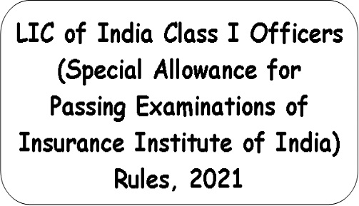 LIC of India Class I Officers (Special Allowance for Passing Examinations of Insurance Institute of India) Rules, 2021