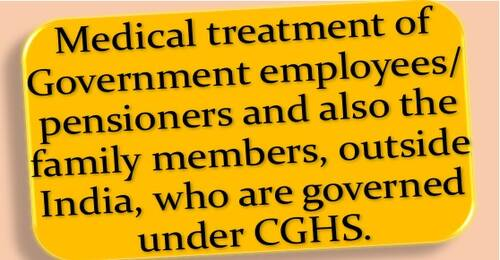 Medical treatment of Government employees/ pensioners outside India, who are governed under CGHS