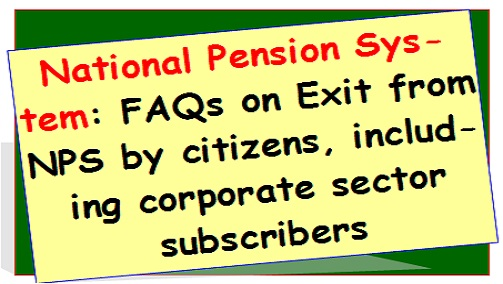 National Pension System: FAQs on Exit from NPS by citizens, including corporate sector subscribers