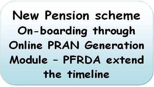 New Pension scheme: On-boarding through Online PRAN Generation Module – PFRDA extend the timeline