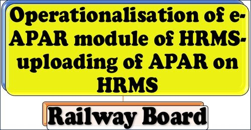 Operationalisation of e-APAR module of HRMS-uploading of APAR of all Group C employees on HRMS: Railway Board