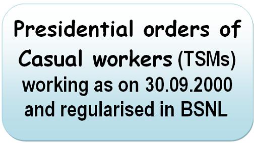 Presidential orders of Casual workers & regularised in BSNL