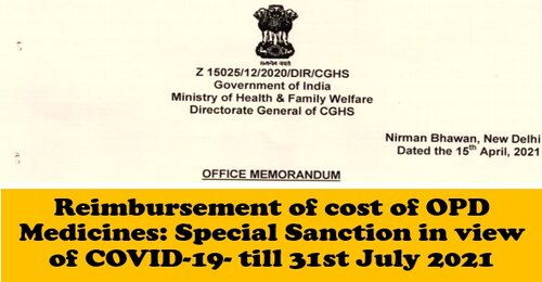 Reimbursement of cost of OPD Medicines: Special Sanction in view of COVID-19 till 31st July 2021 – CGHS OM dated 16.04.2021