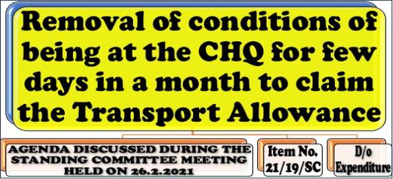 Removal of conditions of being at the CHQ for few days in a month to claim the Transport Allowance: Item No. 10/19/SC Standing Committee Meeting