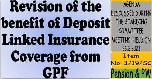Revision of the benefit of Deposit Linked Insurance Coverage from GPF: Item No. 3/19/SC Standing Committee Meeting