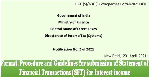 Statement of Financial Transactions (SFT) for Interest income – Format, Procedure and Guidelines for submission: Notification No. 2 of 2021