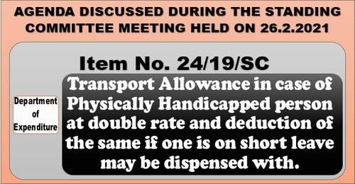 Transport Allowance in case of Physically Handicapped person at double rate and deduction of the same: Item No. 24/19/SC Standing Committee Meeting