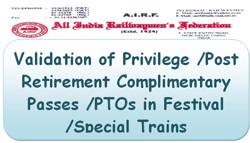 Validation of Privilege /Post Retirement Complimentary Passes /PTOs in Festival /Special Trains