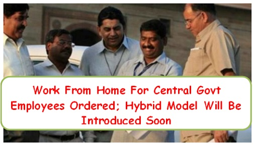 Work From Home For Central Govt Employees Ordered; Hybrid Model Will Be Introduced Soon