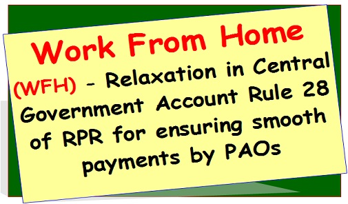Work From Home (WFH) – Relaxation in Central Government Account Rule 28 of RPR for ensuring smooth payments by PAOs